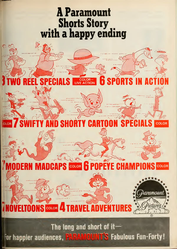 The trade announcement  for the Paramount 1964-65 shorts. Popeye, Bluto, Squeegee, a mouse, Buck and Wingy, Cy Winder, Honest Injun and Homer Ranger, Goodie Gremlin, Shorty, Swifty,  Laddy and Ali Presto, King Artie, Jacky, Professors Drizzle and Fog, and Hilary the Lion usher in the new season.