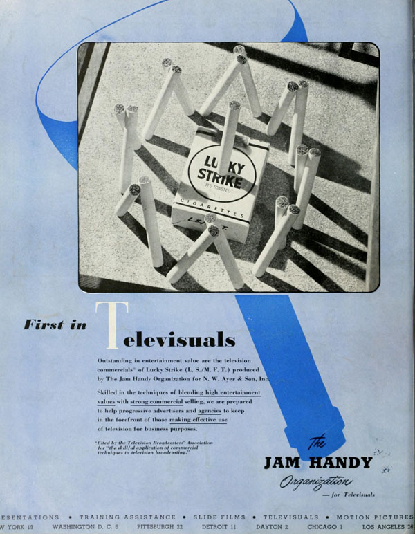 "One of Jam Handy's ""First in Televisuals"" trade ads, this one promoting one of Frank Goldman's Lucky Strike cigarette commercials.  The Jam Handy Organization is credited by many trade magazines and journals of era to creating the first commercial films made specifically for television."